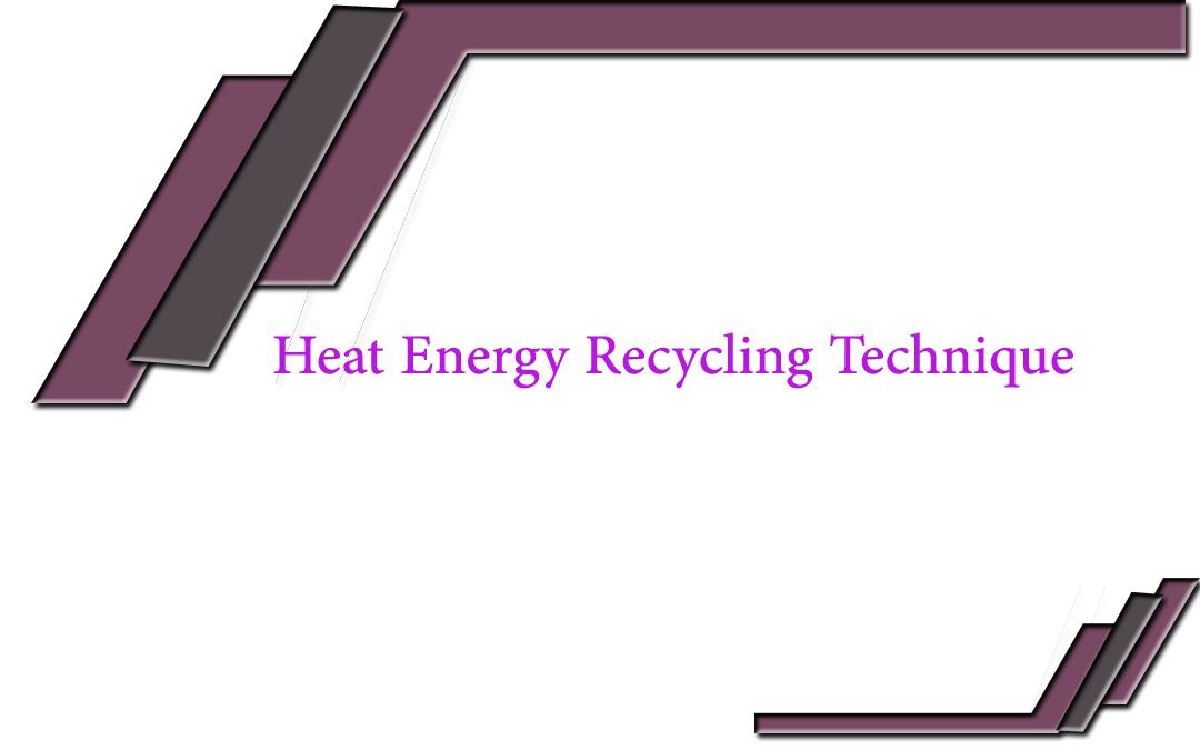Heat Energy Recycling Technique